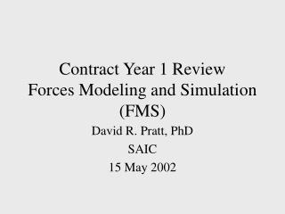 Contract Year 1 Review Forces Modeling and Simulation (FMS)