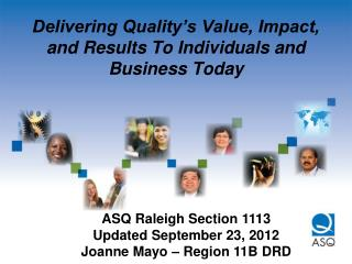 Delivering Quality's Value, Impact, and Results To Individuals and Business Today