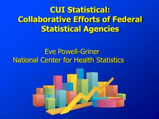 CUI Statistical: Collaborative Efforts of Federal Statistical Agencies