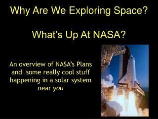 Why Are We Exploring Space?  What's Up At NASA?