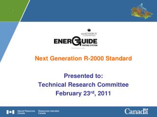 Next Generation R-2000 Standard Presented to: Technical Research Committee February 23 rd , 2011