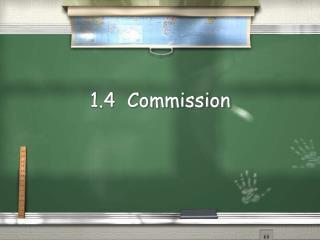 1.4  Commission