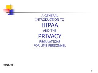 A GENERAL INTRODUCTION TO HIPAA  AND THE PRIVACY  REGULATIONS FOR UMB PERSONNEL