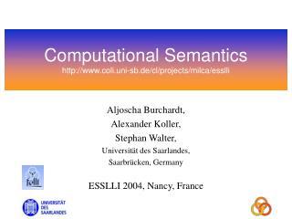 Computational Semantics coli.uni-sb.de/cl/projects/milca/esslli