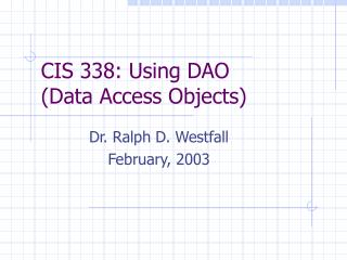 CIS 338: Using DAO  (Data Access Objects)