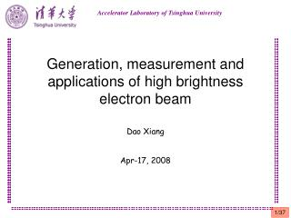 Generation, measurement and applications of high brightness electron beam Dao Xiang Apr-17, 2008