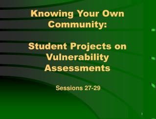 Knowing Your Own Community:  Student Projects on Vulnerability Assessments