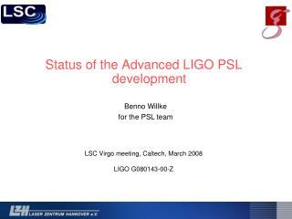 Status of the Advanced LIGO PSL development  LSC Virgo meeting, Caltech, March 2008
