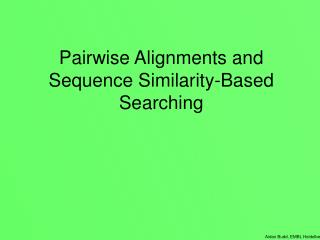 Pairwise Alignments and Sequence Similarity-Based Searching