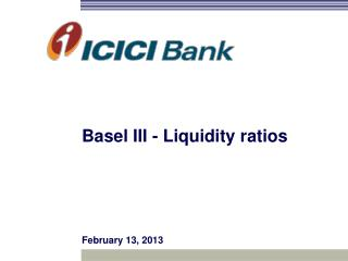 Basel III - Liquidity ratios February 13, 2013