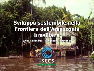 Sviluppo sostenibile nella Frontiera dell'Amazzonia brasiliana (Alto Solimões - Benjamin Constant)