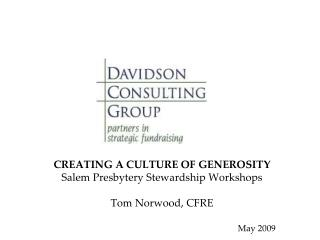 CREATING A CULTURE OF GENEROSITY Salem Presbytery Stewardship Workshops Tom Norwood, CFRE