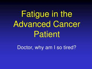 Fatigue in the Advanced Cancer Patient