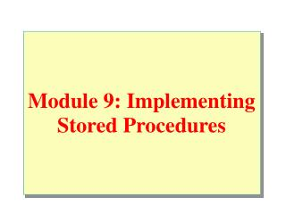 Module 9: Implementing Stored Procedures