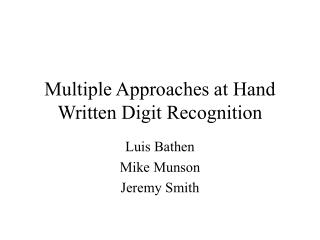 Multiple Approaches at Hand Written Digit Recognition