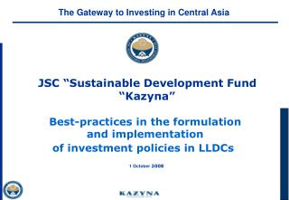 JSC �Sustainable Development Fund  �Kazyna� Best-practices in the formulation  and implementation
