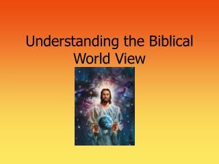 Understanding the Biblical World View