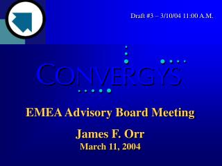 EMEA Advisory Board Meeting James F. Orr March 11, 2004