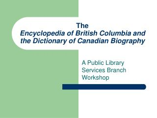The  Encyclopedia of British Columbia and the Dictionary of Canadian Biography
