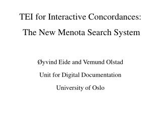 TEI for Interactive Concordances:  The New Menota Search System �yvind Eide and Vemund Olstad
