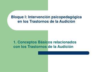 Bloque I: Intervención psicopedagógica en los Trastornos de la Audición