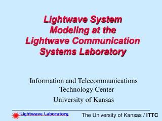 Lightwave System Modeling at the Lightwave Communication Systems Laboratory