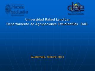 Universidad Rafael Landívar Departamento de Agrupaciones Estudiantiles -DAE-