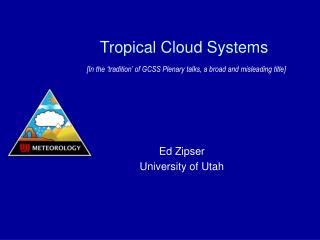 Tropical Cloud Systems [In the 'tradition' of GCSS Plenary talks, a broad and misleading title]