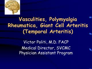 Vasculities, Polymyalgia Rheumatica, Giant Cell Arteritis (Temporal Arteritis)