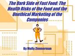The Dark Side of Fast Food: The Health Risks of the Food and the Unethical Marketing of the  Companies