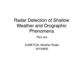 Radar Detection of Shallow Weather and Orographic Phenomena