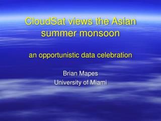 CloudSat views the Asian summer monsoon an opportunistic data celebration
