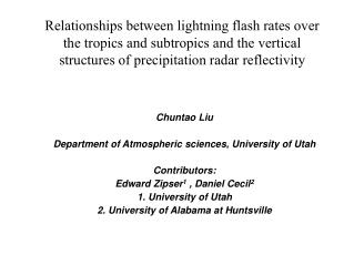 Chuntao Liu Department of Atmospheric sciences, University of Utah Contributors: