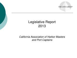 Legislative Report  2013 California Association of Harbor Masters and Port Captains