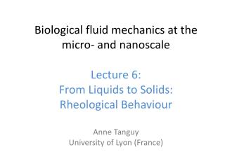 Biological fluid mechanics at the micro‐ and  nanoscale Lecture  6: From Liquids  to  Solids :