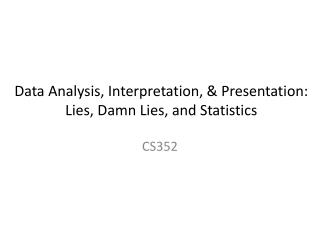 Data Analysis, Interpretation,  Presentation: Lies, Damn Lies, and Statistics