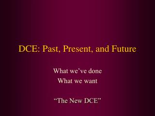 DCE: Past, Present, and Future