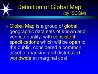 Definition of Global Map                                       (by ISCGM)