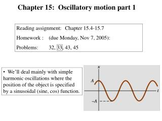 We ll deal mainly with simple harmonic oscillations where the position of the object is specified by a sinusoidal sine,