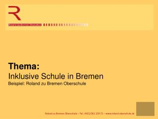 Thema: Inklusive Schule in Bremen  Beispiel: Roland zu Bremen Oberschule