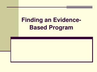 Finding an Evidence- Based Program