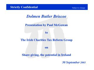 Dolmen Butler Briscoe Presentation by Paul McGowan   to  The Irish Charities Tax Reform Group