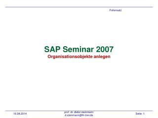 SAP Seminar 2007 Organisationsobjekte anlegen