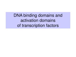 DNA binding domains and  activation domains  of transcription factors