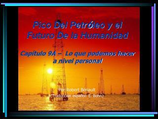 Pico Del Petr leo y el Futuro De la Humanidad  Cap tulo 9A    Lo que podemos hacer a nivel personal    Por Robert B riau