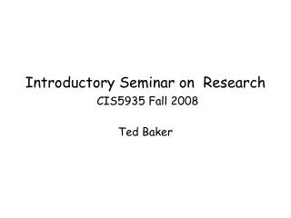 Introductory Seminar on  Research CIS5935 Fall 2008