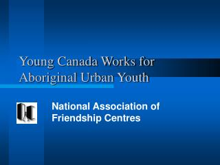 Young Canada Works for Aboriginal Urban Youth