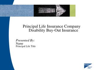 Principal Life Insurance Company Disability Buy-Out Insurance Presented By: Name