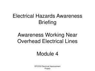 Electrical Hazards Awareness Briefing  Awareness Working Near Overhead Electrical Lines  Module 4