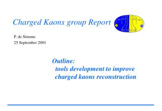 Charged Kaons group Report